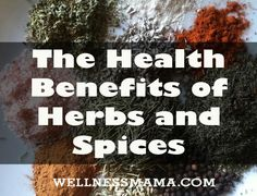 Guide to the Health Benefits of Herbs and Spices from WellnessMama.com #spices #herbs #wellness