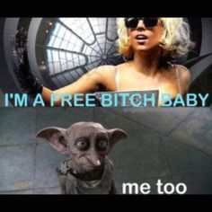 I'm a free bitch baby!