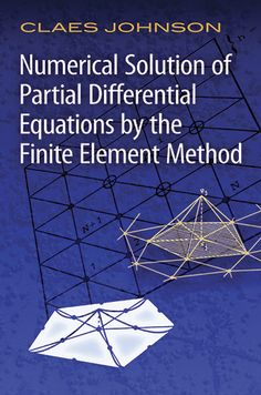 Numerical solution of partial differential equations by the      finite element method / Claes Johnson.-- New York : Dover      Publications, 2009