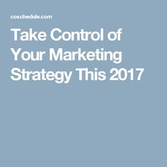 Take Control of Your Marketing Strategy This 2017
