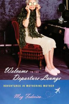 Welcome to the Departure Lounge: Adventures in Mothering Mother Meg Federico 1400067952 9781400067954 With an eye for the absurd, Federico takes readers on a raucous road trip in this funny, heartfelt, and timely account of one da Adriana Trigiani, Funny New, Aging Parents, First Daughter, And So The Adventure Begins, Florida Vacation, Book Nooks, Memoirs, Welcome