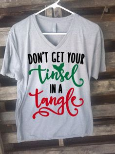 Don't Get Your Tinsel in a Tangle Shirt by RaebuggsCustomVinyl on Etsy