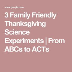 3 Family Friendly Thanksgiving Science Experiments | From ABCs to ACTs