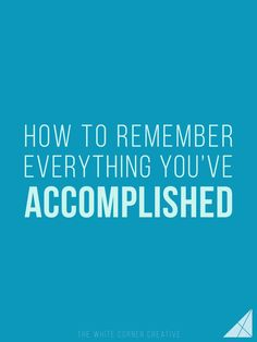 How to Remember Everything You've Accomplished - The White Corner Creative