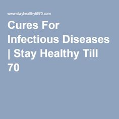 Cures For Infectious Diseases | Stay Healthy Till 70