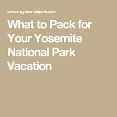 What to Pack for Your Yosemite National Park Vacation
