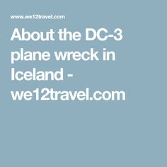 About the DC-3 plane wreck in Iceland - we12travel.com