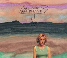 All delusions are possible. – Michael Lipsey