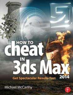 How to Cheat in 3ds Max 2014: Get Spectacular Results Fast: Michael McCarthy: 9780415842747: UConn access.