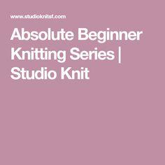 Absolute Beginner Knitting Series | Studio Knit