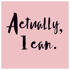 Yes, I can! #quoteoftheday #girlpower #bossbabe