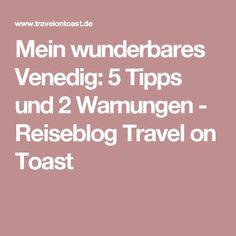 Mein wunderbares Venedig: 5 Tipps und 2 Warnungen - Reiseblog Travel on Toast