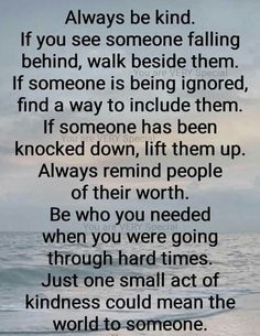 10 Inspirational Quotes from Functional Rustic Always be kind. If you see someone falling behind, walk beside them. If someone is being ignored, find a way to include … Quotable Quotes, Wisdom Quotes, Words Quotes, Quotes To Live By, Sayings, Quotes On Compassion, Quotes For My Son, Act Of Kindness Quotes, Faith Qoutes