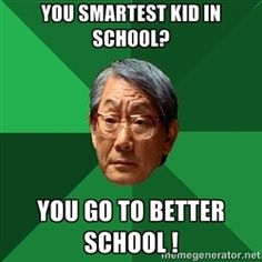 High Expectations Asian Father - you smartest kid in school? you go to better school !
