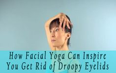 How Facial Yoga Can Inspire You Get Rid of Droopy Eyelids  If you are facing droopy eyelids issue then it is very important to get rid of. Well, you can try these mentioned ways to get rid of droopy eyelids at: http://www.eyelidslift.com/blog/facial-yoga-can-inspire-get-rid-droopy-eyelids