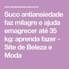Suco antiansiedade faz milagre e ajuda emagrecer até 35 kg: aprenda fazer - Site de Beleza e Moda Fruit Recipes, Cooking Recipes, Healthy Recipes, Bebidas Detox, Alternative Medicine, Healthy Drinks, Fitness Inspiration, Diabetes, Healthy Life