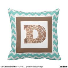 "Trendy pillow to show your ""wild side""! Giraffe print filled LETTER D, framed in milk chocolate, on a mint & white chevron pillow."