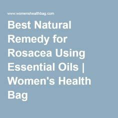 Best Natural Remedy for Rosacea Using Essential Oils | Women's Health Bag
