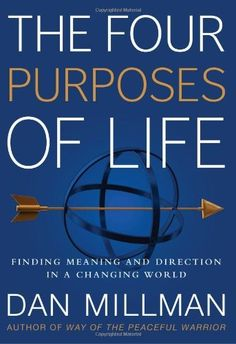 The Four Purposes of Life: Finding Meaning and Direction in a Changing World, a book by Dan Millman Reading Lists, Book Lists, Dan Millman, Books To Read, My Books, World Library, Sense Of Life, Inspirational Books, Life Purpose