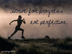 Progress, not perfection...