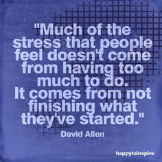 David Allen quote stress finish what you start