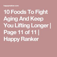 10 Foods To Fight Aging And Keep You Lifting Longer | Page 11 of 11 | Happy Ranker