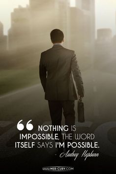 Nothing Is Impossible | Inspirational quotes like this one remind us of how much we can do if we want to | http://mer-cury.com/quotes/30-inspirational-quotes-to-start-your-day-off-right/