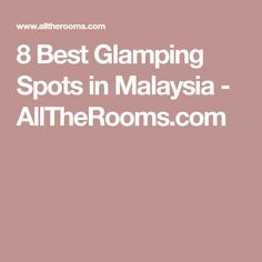 8 Best Glamping Spots in Malaysia - AllTheRooms.com