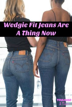 Wedgie fit jeans are