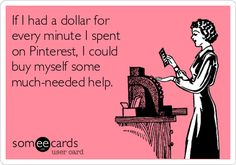 If I had a dollar for every minute I spent on Pinterest, I could buy myself some much-needed help.  Like a housekeeper, a chef, and a nanny.  LOL!!