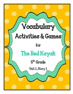 "The Red Kayak 5th Grade Vocabulary Games and Activities This set is packed with 13 different games/activities to do with the vocabulary words for the story ""The Red Kayak.""  Tons of fun for students!"
