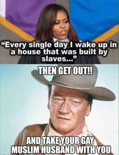 every single day I wake up in a house that was built by slaves,then get out,and take your gay Muslim husband with you, Michelle Obama,meme