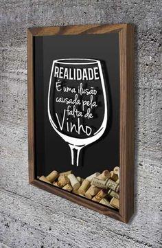 """Quadro para Rolhas - Realidade Com o desenho de uma taça de vinho e a divertida frase """"Realidade é uma ilusão causada pela falta de vinho"""""""