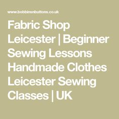 Fabric Shop Leicester | Beginner Sewing Lessons Handmade Clothes Leicester Sewing Classes | UK