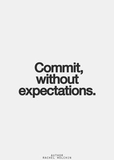 Expectations are the root of all heartache.