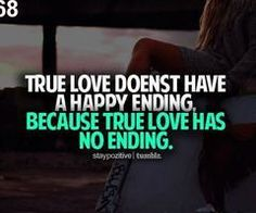 True love doesn't have a happy ending. Because true love has no ending.