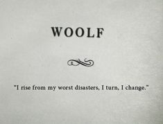 """I rise from my worst disasters. I turn. I change"" -Virginia Woolf Poem Quotes, Words Quotes, Life Quotes, Sayings, Lyric Quotes, Movie Quotes, Lyrics, The Words, Pretty Words"