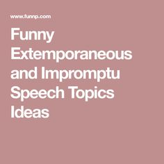 funny entertaining and interesting speech topics for college  funny extemporaneous and impromptu speech topics ideas