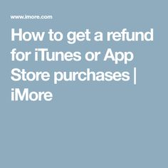 How to get a refund for iTunes or App Store purchases | iMore