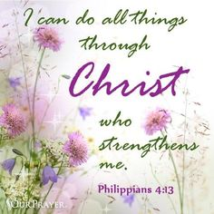 """I can do all things through Christ who strengthens me"" -Philippians Scripture Verses, Bible Scriptures, Healing Scriptures, Healing Quotes, Philippians 4 13, The Kingdom Of God, Faith Quotes, Heart Quotes, Faith Sayings"