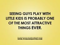seeing guys play with little kids is probably one of the most attractive things ever