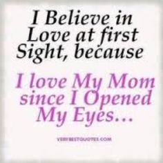 A great saying just to say I love you too your mom.