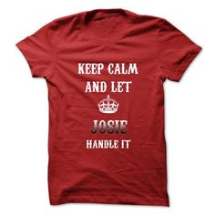 KEEP CALM AND LET JOSIE HANDLE IT.HOT TSHIRT! T-SHIRTS, HOODIES, SWEATSHIRT (19$ ==► Shopping Now)