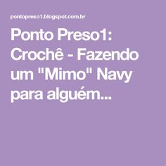 """Ponto Preso1: Crochê - Fazendo um """"Mimo"""" Navy para alguém..."""