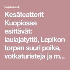 Kesäteatterit Kuopiossa esittävät: laulajatyttö, Lepikon torpan suuri poika, votkaturisteja ja maallamuuttajia - Tapahtumauutiset | kuopio-www