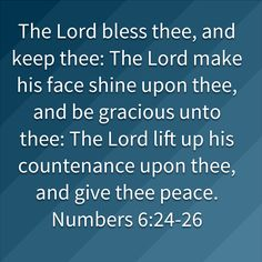 The LORD bless thee, and keep thee: The LORD make his face shine upon thee, and be gracious unto thee: The LORD lift up his countenance upon thee, and give thee peace. Morning Scripture, Numbers 6 24, Blessed, Lord, Love You, Bible, Peace, Inspirational, How To Make