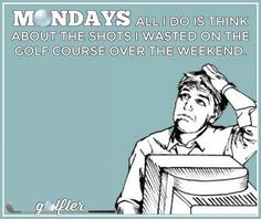 MONDAYS: ALL I DO IS THINK ABOUT THE SHOTS I WASTED ON THE #GOLFCOURSE OVER THE WEEKEND. ⛳#golfjokes #golf #humor #golfmemes #golfer #problems