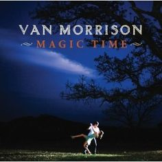great album cover....Magic Time, by Van Morrison.  Best Van Morrison CD ever in my opinion...love it!