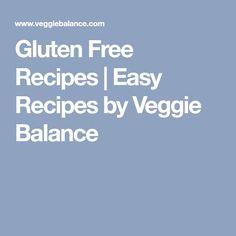 Gluten Free Recipes | Easy Recipes by Veggie Balance