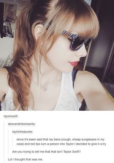 Pinterest: alainasimss☽ ☼☾<<<even taylor thinks it's taylor. I'm dying! !